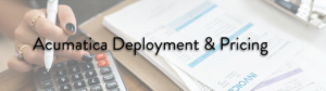 Acumatica Deployment and Pricing